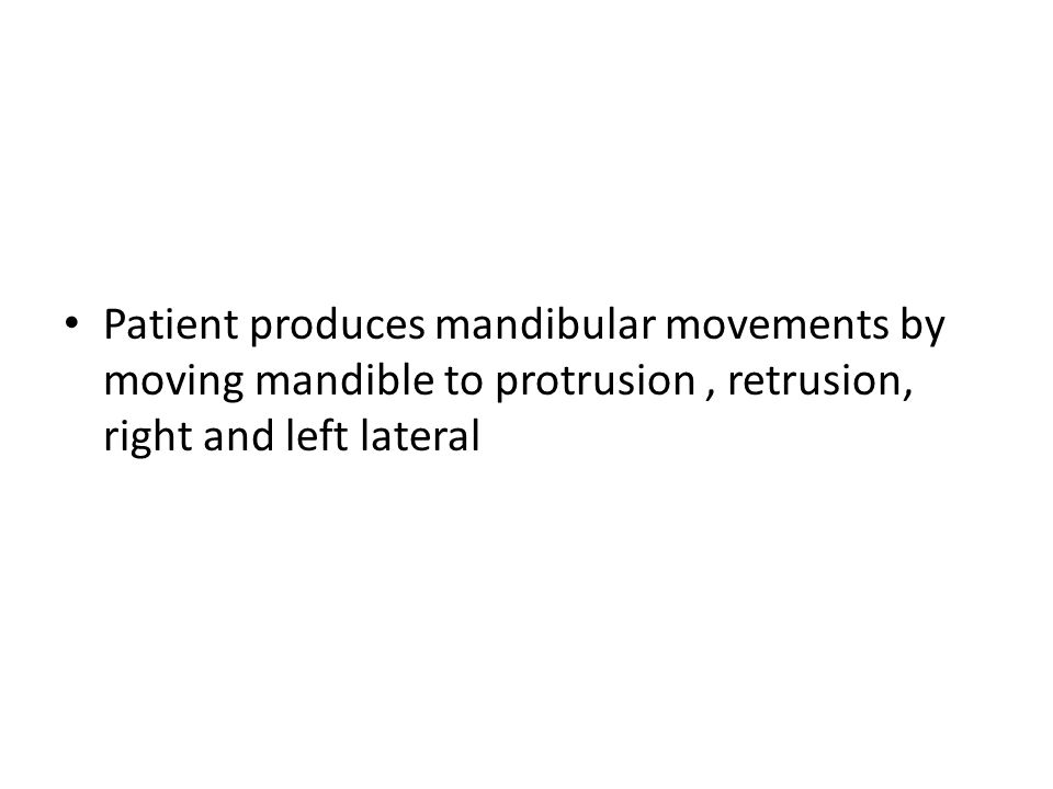 Patient produces mandibular movements by moving mandible to protrusion, retrusion, right and left lateral
