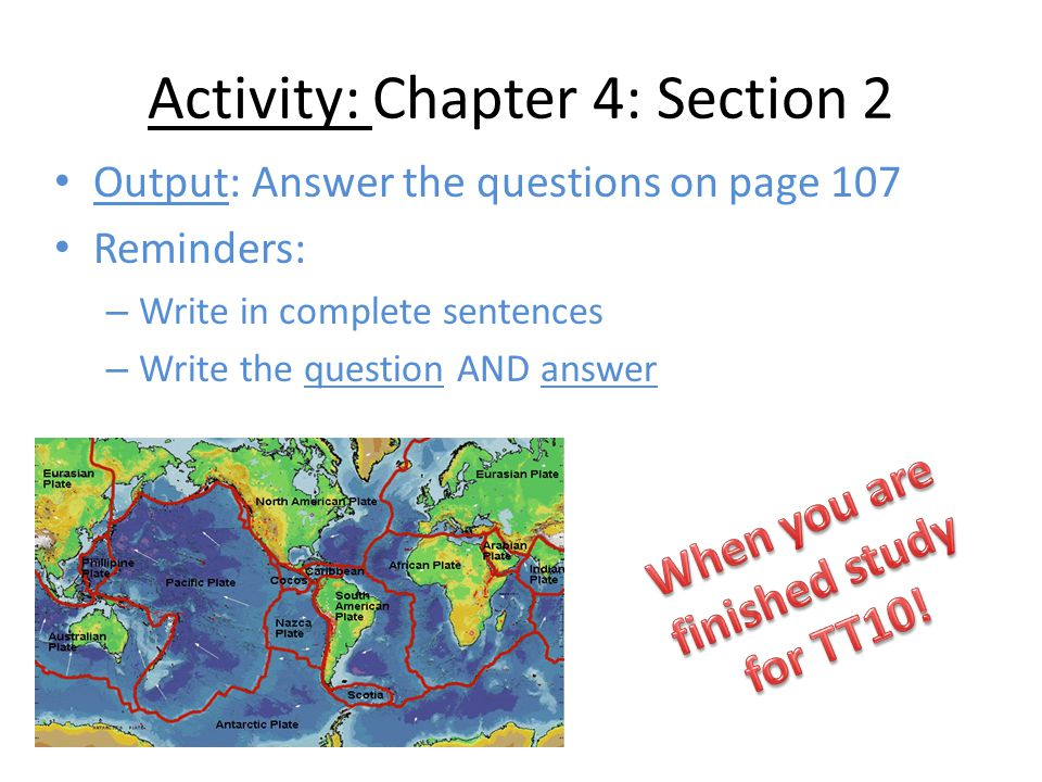 Activity: Chapter 4: Section 2 Output: Answer the questions on page 107 Reminders: – Write in complete sentences – Write the question AND answer