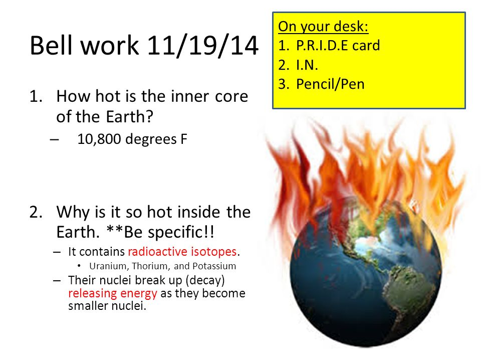 Bell work 11/19/14 1.How hot is the inner core of the Earth.