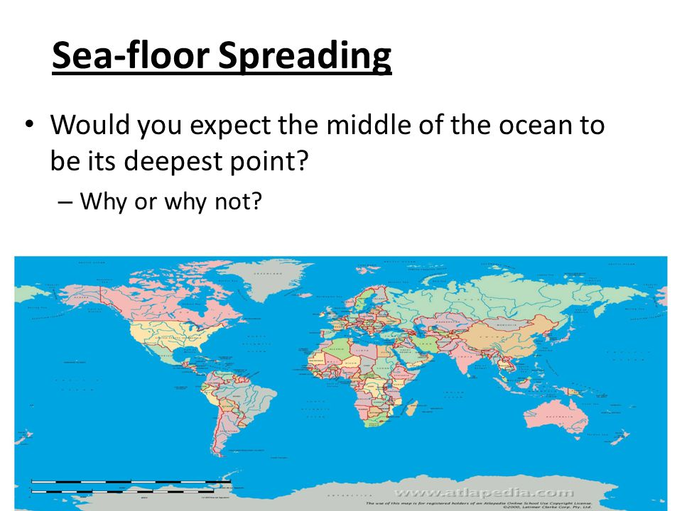 Sea-floor Spreading Would you expect the middle of the ocean to be its deepest point.