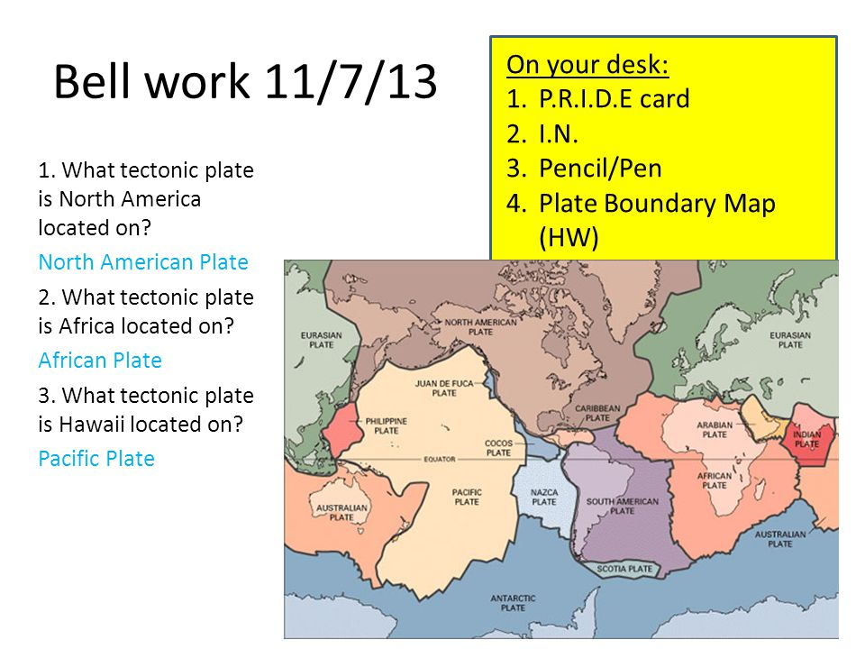 Bell work 11/7/13 1. What tectonic plate is North America located on.