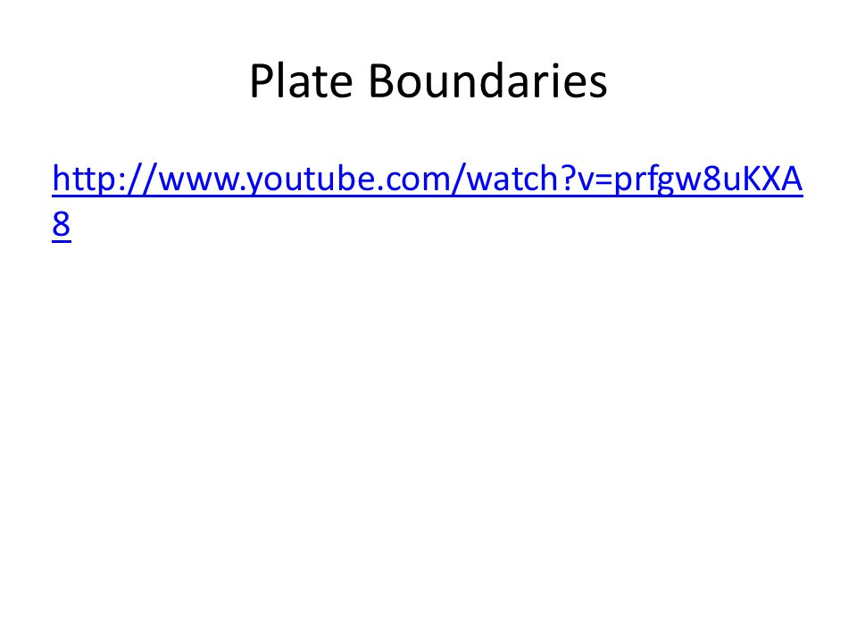 Plate Boundaries http://www.youtube.com/watch v=prfgw8uKXA 8