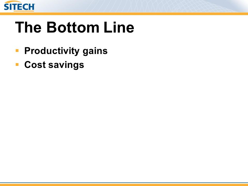The Bottom Line  Productivity gains  Cost savings