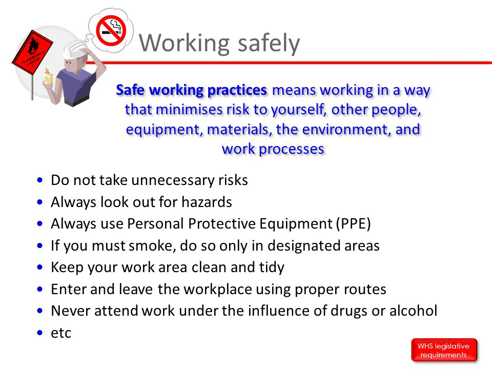 Do not take unnecessary risks Always look out for hazards Always use Personal Protective Equipment (PPE) If you must smoke, do so only in designated a