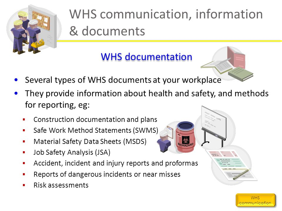 WHS communication, information & documents WHS communication WHS documentation Several types of WHS documents at your workplace They provide informati