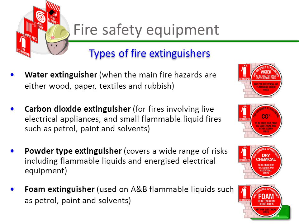 Fire safety equipment Incident response Types of fire extinguishers Water extinguisher (when the main fire hazards are either wood, paper, textiles an