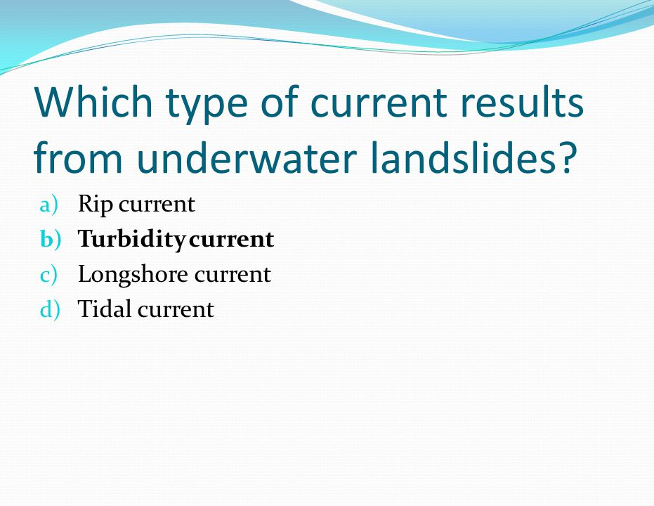 Which type of current results from underwater landslides.