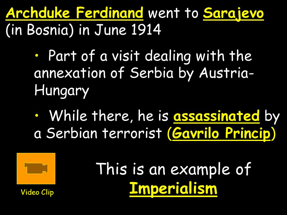 Archduke Ferdinand went to Sarajevo (in Bosnia) in June 1914 Part of a visit dealing with the annexation of Serbia by Austria- Hungary While there, he