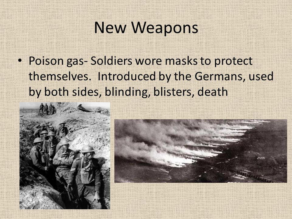 New Weapons Poison gas- Soldiers wore masks to protect themselves.