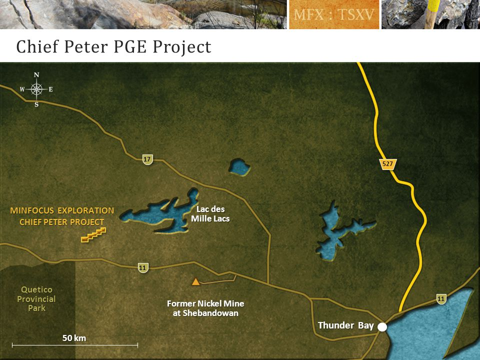 Chief Peter PGE Project Lac des Mille Lacs Thunder Bay 11 17 Quetico Provincial Park 527 MINFOCUS EXPLORATION CHIEF PETER PROJECT Former Nickel Mine at Shebandowan 50 km