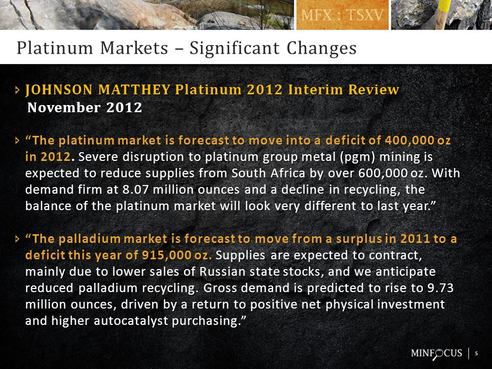 Platinum Markets – Significant Changes  JOHNSON MATTHEY Platinum 2012 Interim Review November 2012 November 2012  The platinum market is forecast to move into a deficit of 400,000 oz in 2012.