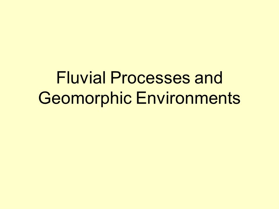 Fluvial Processes and Geomorphic Environments