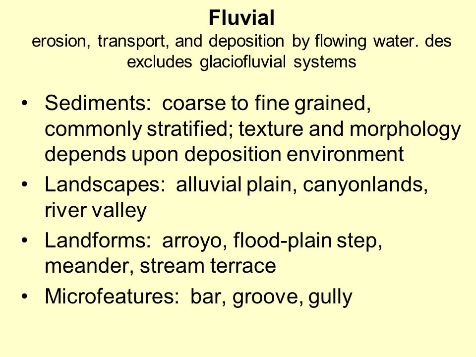 Fluvial erosion, transport, and deposition by flowing water.