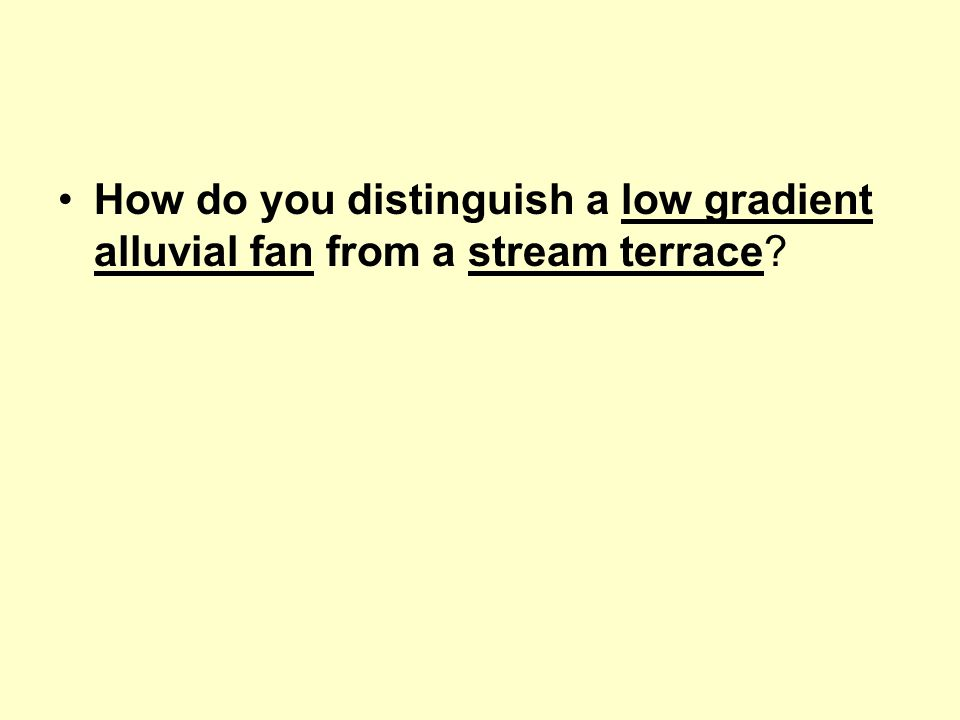 How do you distinguish a low gradient alluvial fan from a stream terrace?