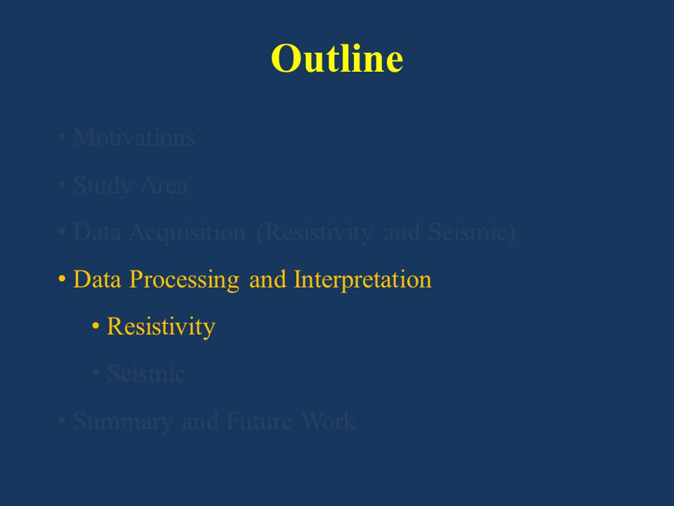 Outline Motivations Study Area Data Acquisition (Resistivity and Seismic) Data Processing and Interpretation Resistivity Seismic Summary and Future Wo