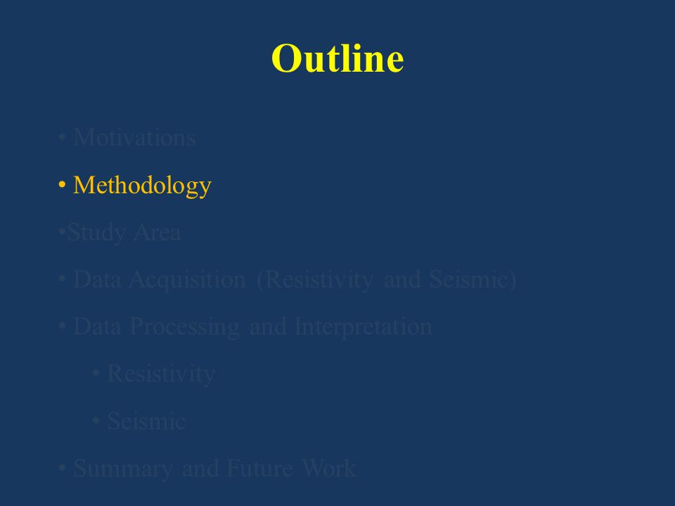 Outline Motivations Methodology Study Area Data Acquisition (Resistivity and Seismic) Data Processing and Interpretation Resistivity Seismic Summary a