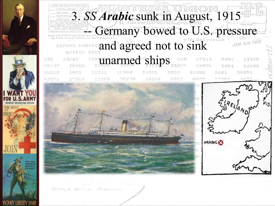 3. SS Arabic sunk in August, 1915 -- Germany bowed to U.S. pressure and agreed not to sink unarmed ships