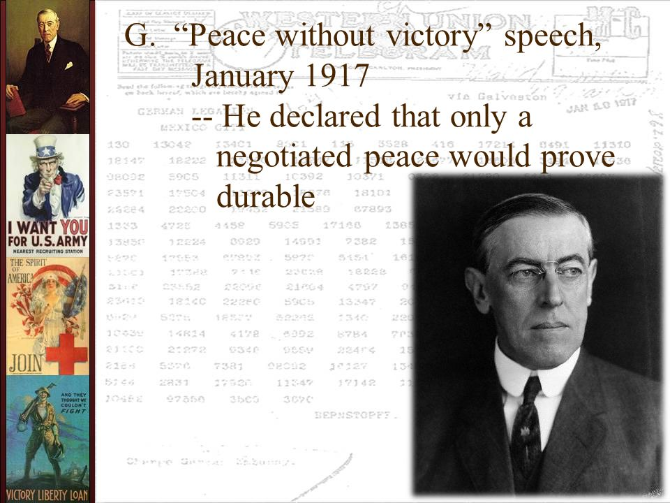 "G. ""Peace without victory"" speech, January 1917 -- He declared that only a negotiated peace would prove durable"