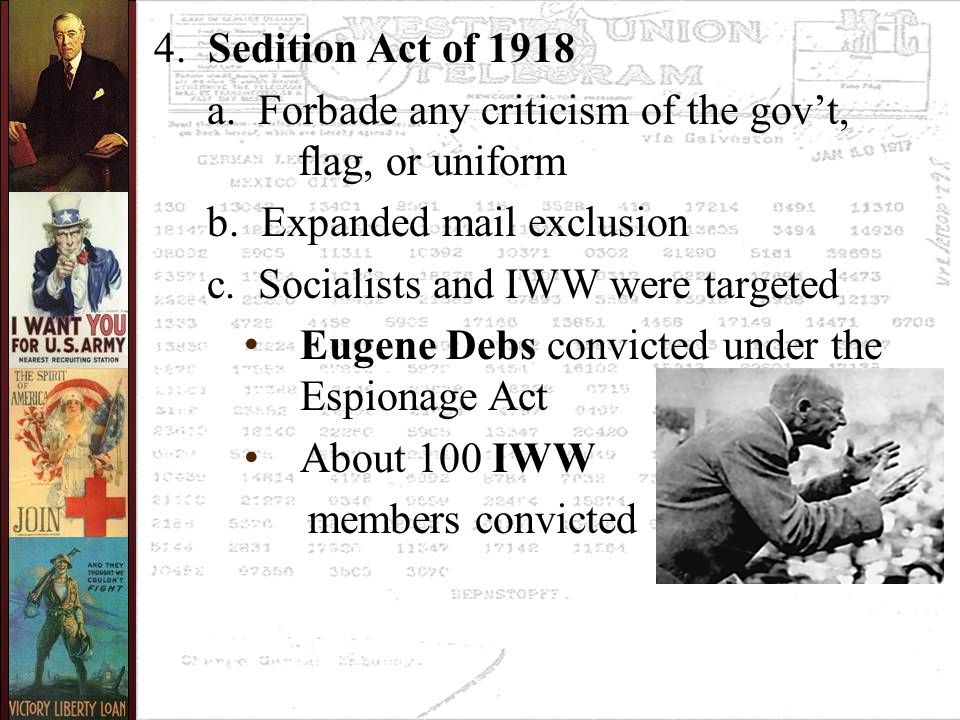 4. Sedition Act of 1918 a. Forbade any criticism of the gov't, flag, or uniform b.