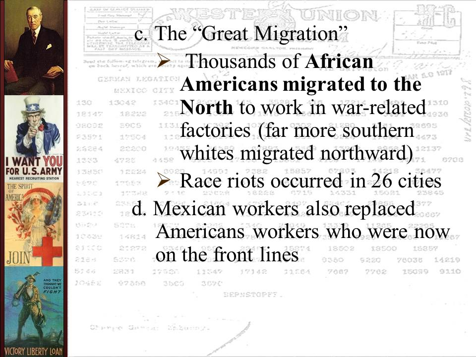 "c. The ""Great Migration""  Thousands of African Americans migrated to the North to work in war-related factories (far more southern whites migrated no"