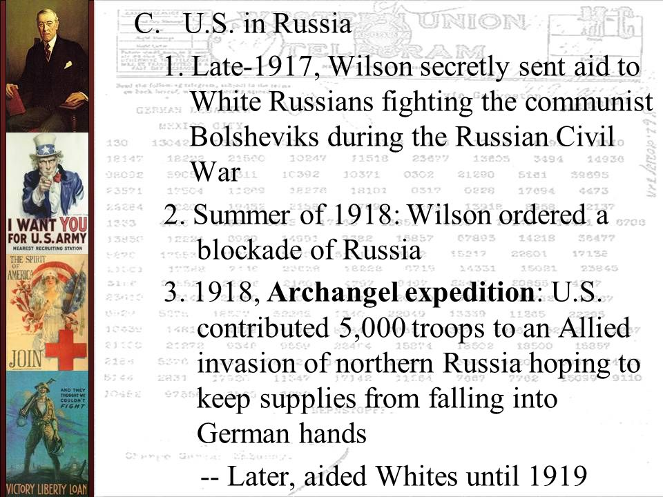 C. U.S. in Russia 1. Late-1917, Wilson secretly sent aid to White Russians fighting the communist Bolsheviks during the Russian Civil War 2. Summer of