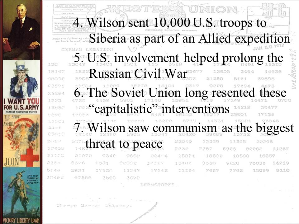 4. Wilson sent 10,000 U.S. troops to Siberia as part of an Allied expedition 5. U.S. involvement helped prolong the Russian Civil War 6. The Soviet Un