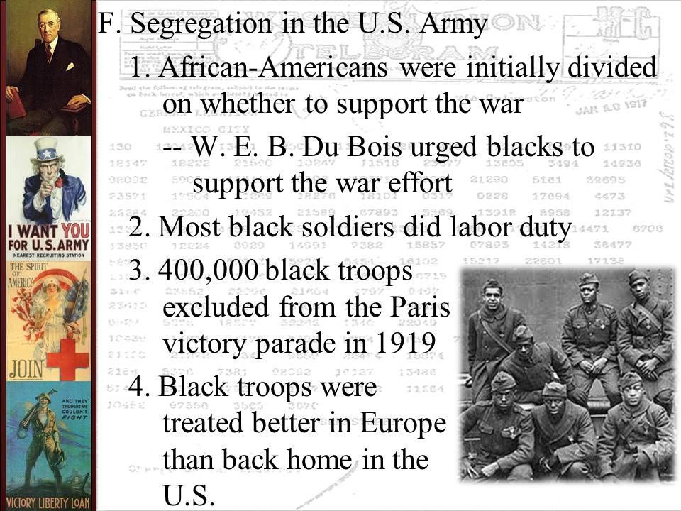 F. Segregation in the U.S. Army 1. African-Americans were initially divided on whether to support the war -- W. E. B. Du Bois urged blacks to support