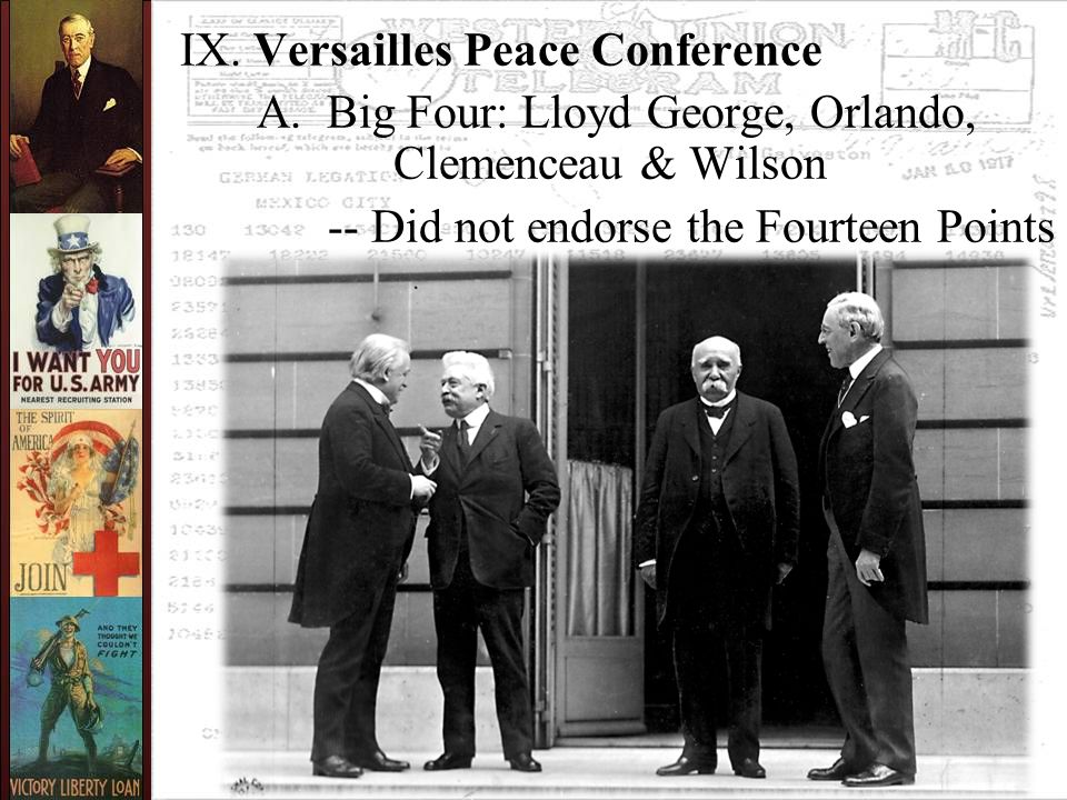 IX. Versailles Peace Conference A. Big Four: Lloyd George, Orlando, Clemenceau & Wilson -- Did not endorse the Fourteen Points