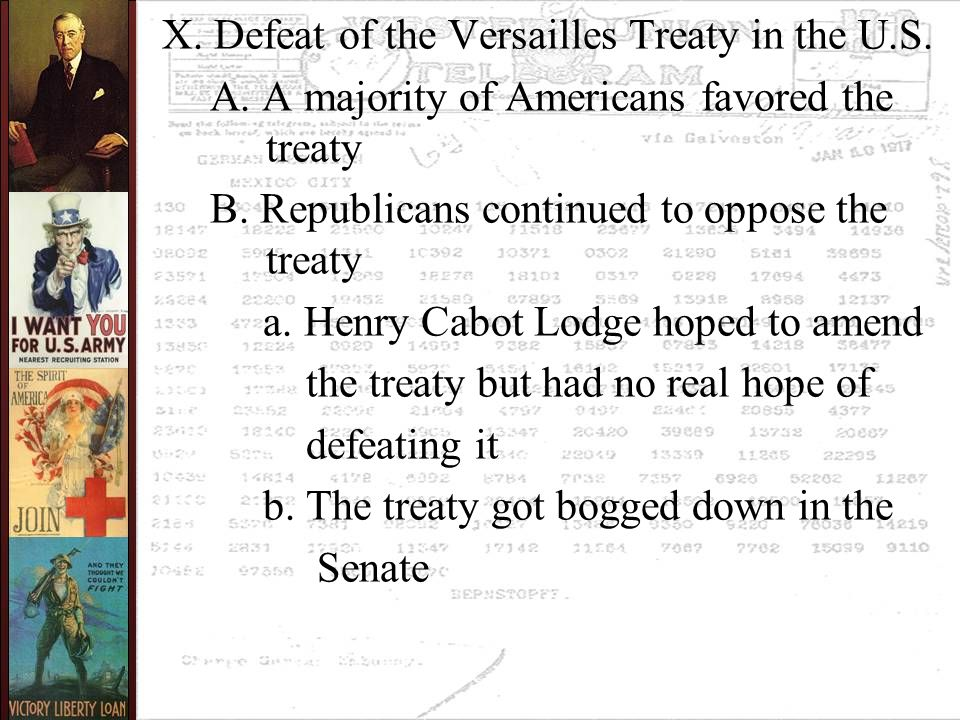 X. Defeat of the Versailles Treaty in the U.S. A. A majority of Americans favored the treaty B. Republicans continued to oppose the treaty a. Henry Ca