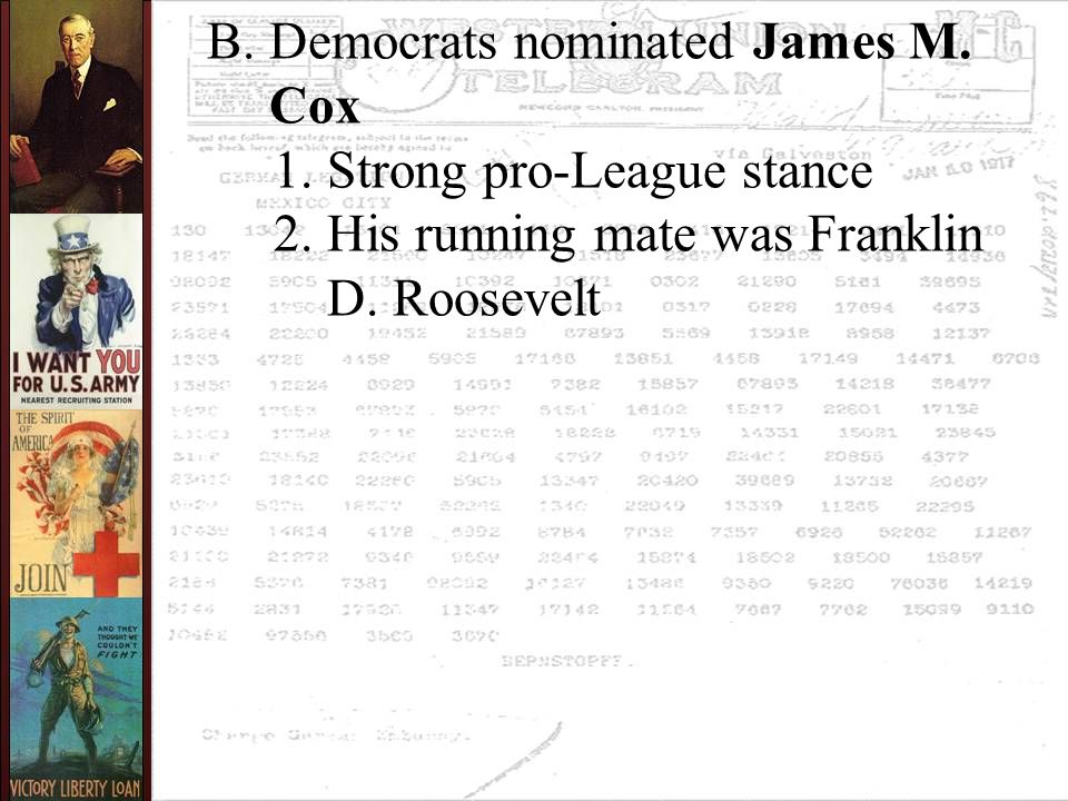 B. Democrats nominated James M. Cox 1. Strong pro-League stance 2. His running mate was Franklin D. Roosevelt