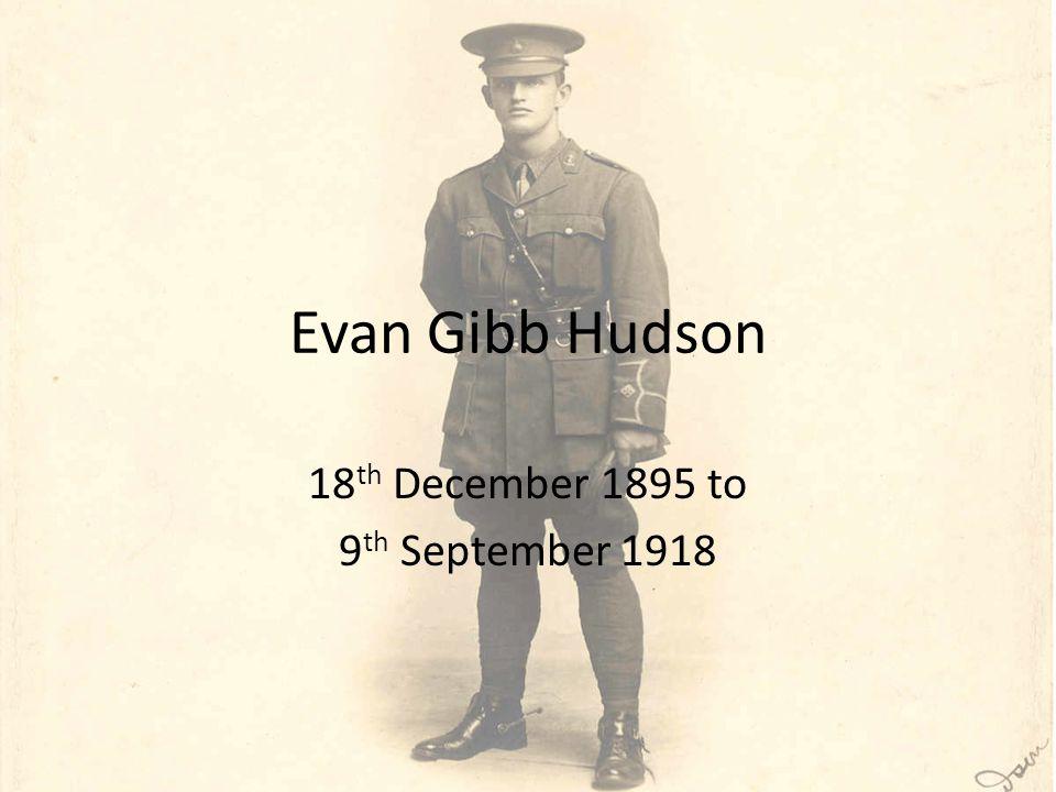 Evan Gibb Hudson 18 th December 1895 to 9 th September 1918