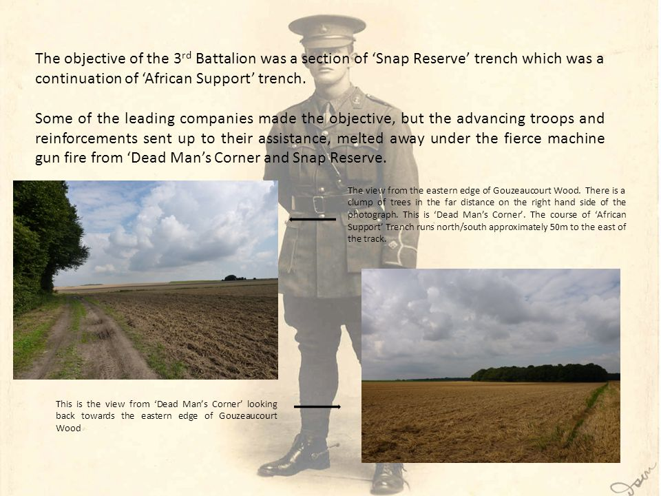 The objective of the 3 rd Battalion was a section of 'Snap Reserve' trench which was a continuation of 'African Support' trench.