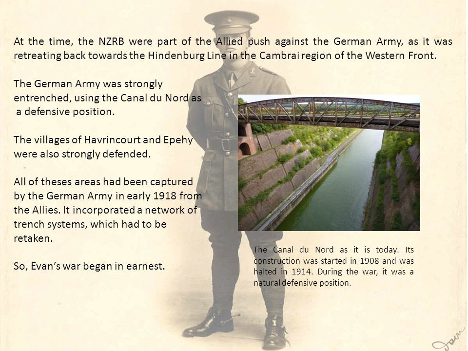 At the time, the NZRB were part of the Allied push against the German Army, as it was retreating back towards the Hindenburg Line in the Cambrai region of the Western Front.