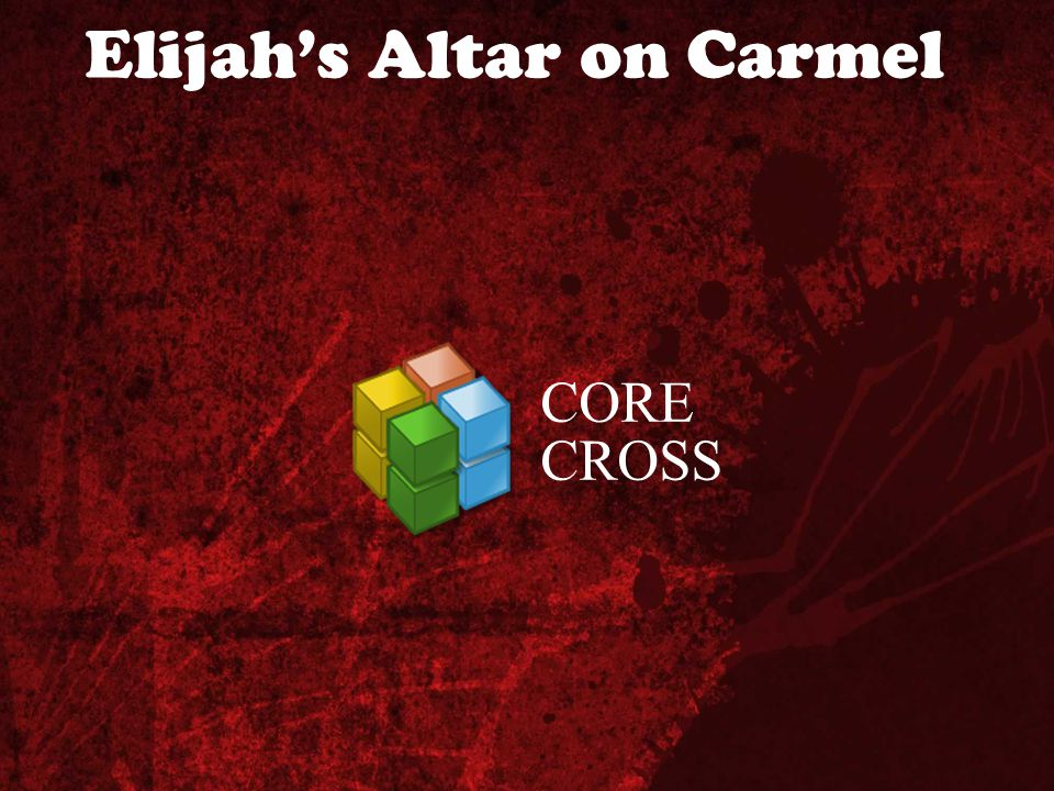 Elijah's Altar on Carmel CORE CROSS