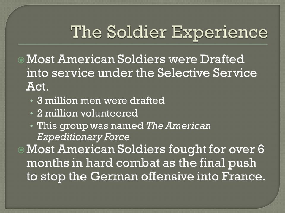  Most American Soldiers were Drafted into service under the Selective Service Act.