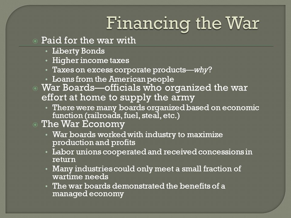  Paid for the war with Liberty Bonds Higher income taxes Taxes on excess corporate products—why.