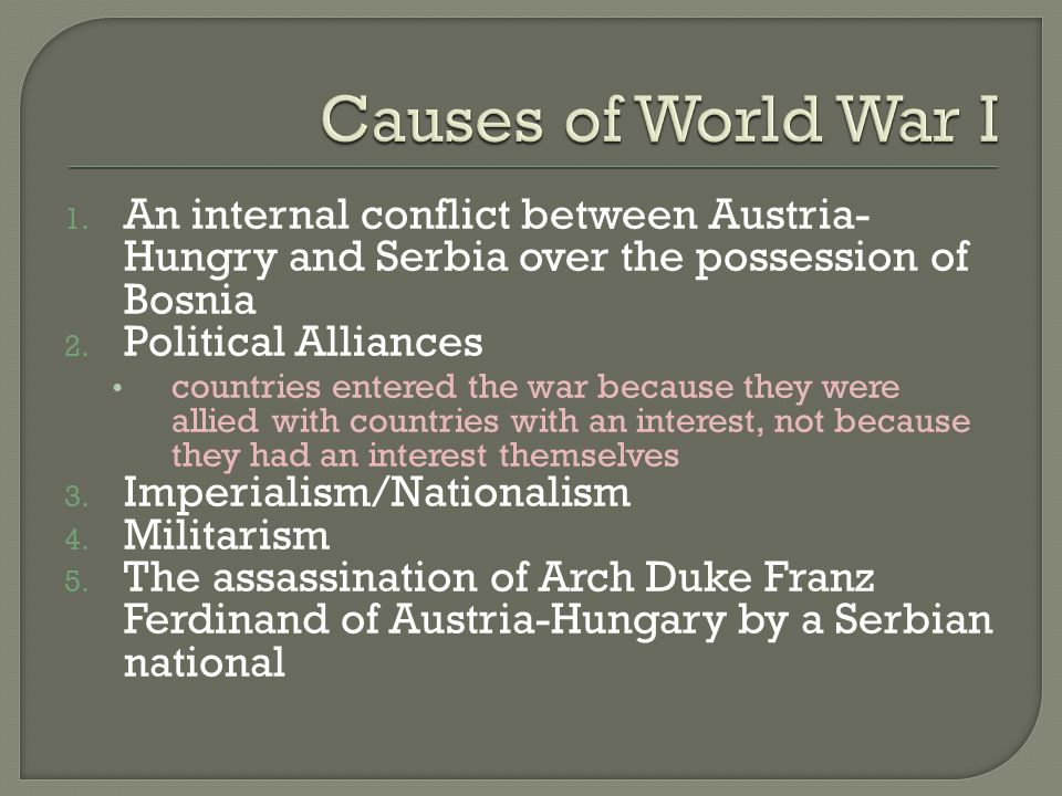 1. An internal conflict between Austria- Hungry and Serbia over the possession of Bosnia 2.