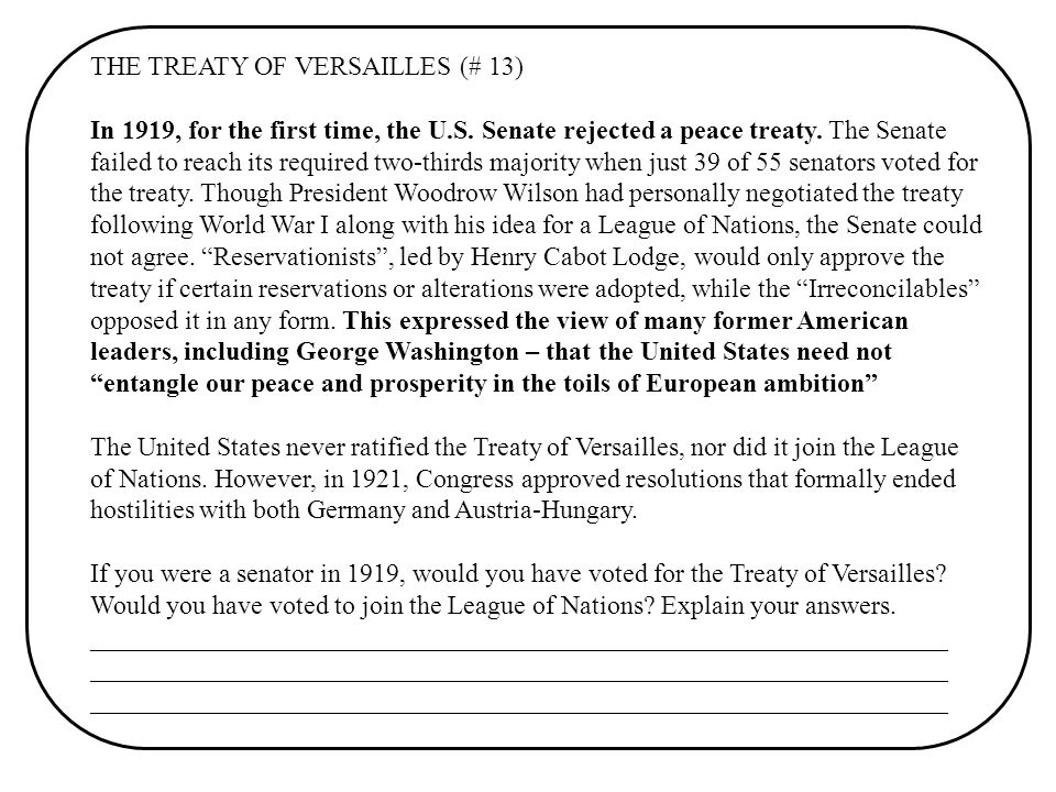 THE TREATY OF VERSAILLES (# 13) In 1919, for the first time, the U.S. Senate rejected a peace treaty. The Senate failed to reach its required two-thir