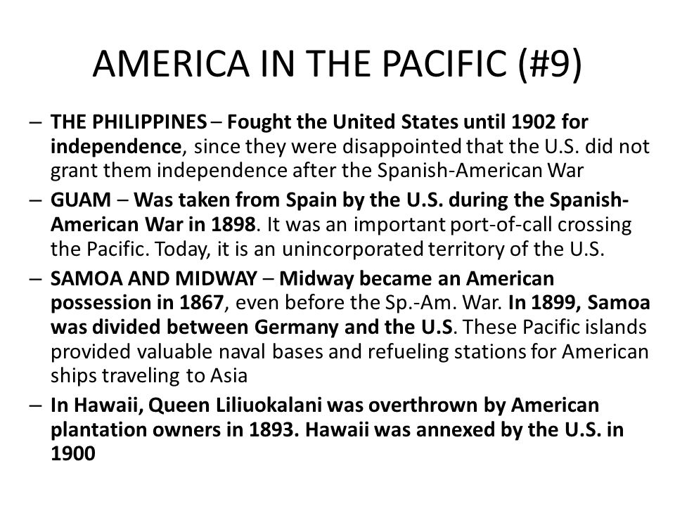 AMERICA IN THE PACIFIC (#9) – THE PHILIPPINES – Fought the United States until 1902 for independence, since they were disappointed that the U.S. did n