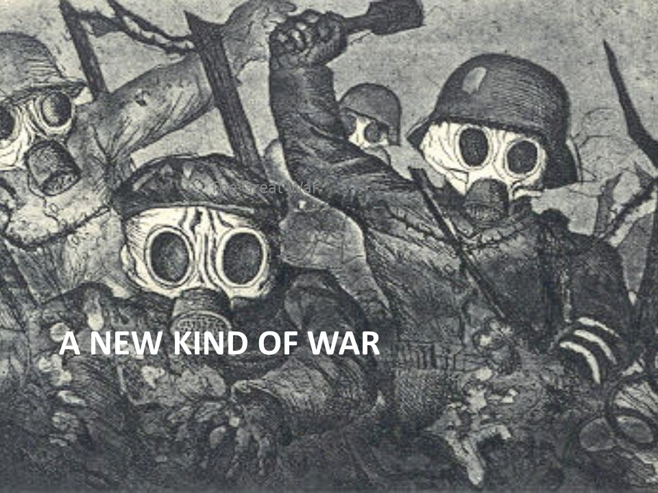 A NEW KIND OF WAR The Great War