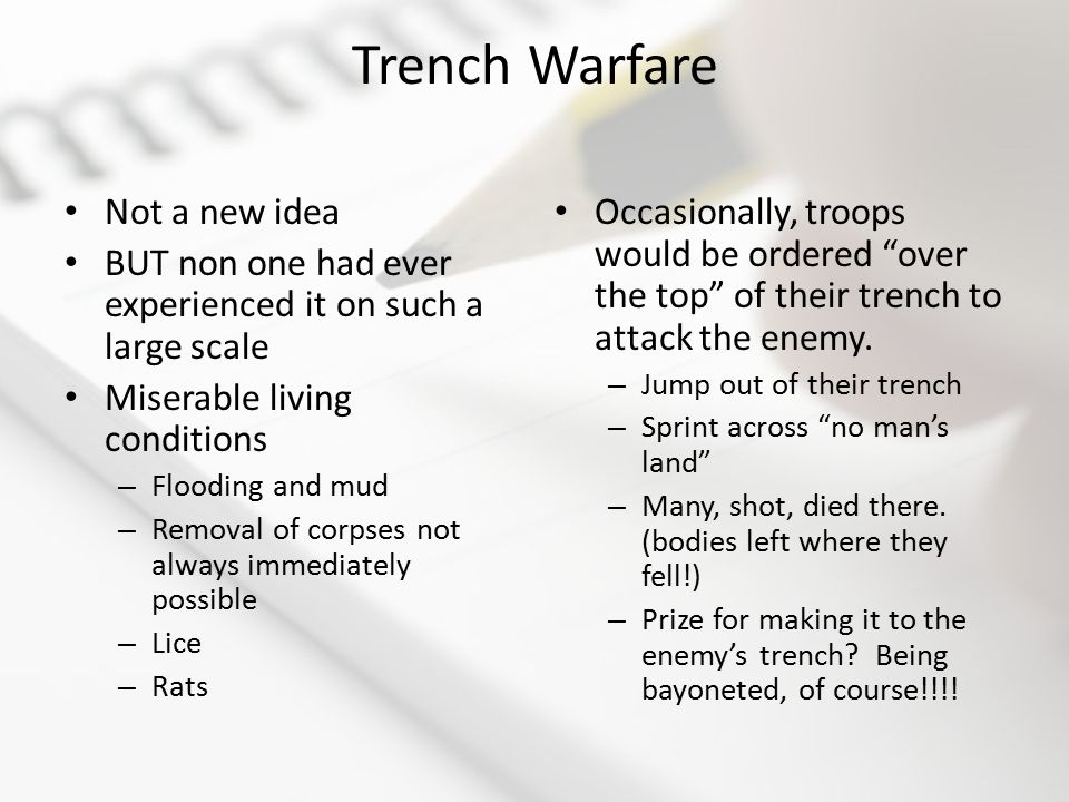 Trench Warfare Not a new idea BUT non one had ever experienced it on such a large scale Miserable living conditions – Flooding and mud – Removal of co