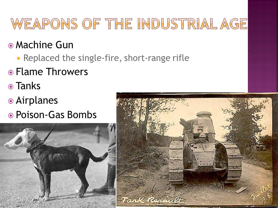  Machine Gun  Replaced the single-fire, short-range rifle  Flame Throwers  Tanks  Airplanes  Poison-Gas Bombs