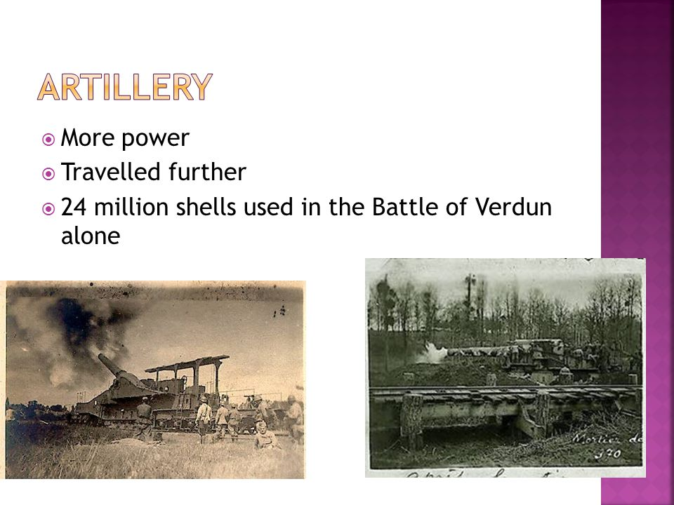  More power  Travelled further  24 million shells used in the Battle of Verdun alone