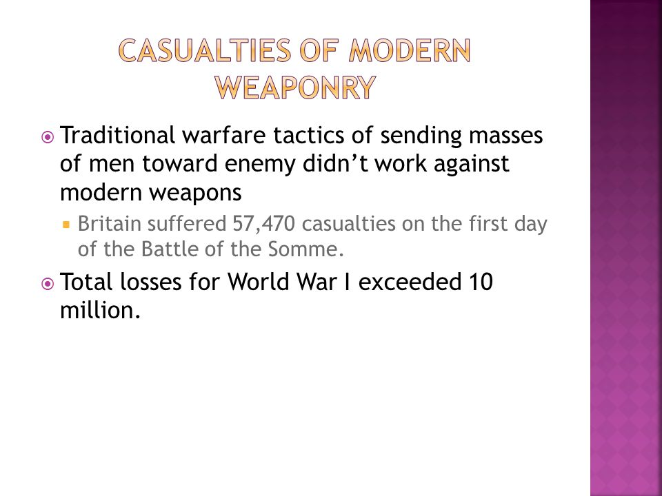  Traditional warfare tactics of sending masses of men toward enemy didn't work against modern weapons  Britain suffered 57,470 casualties on the fir