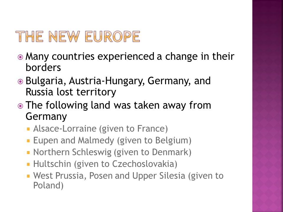  Many countries experienced a change in their borders  Bulgaria, Austria-Hungary, Germany, and Russia lost territory  The following land was taken