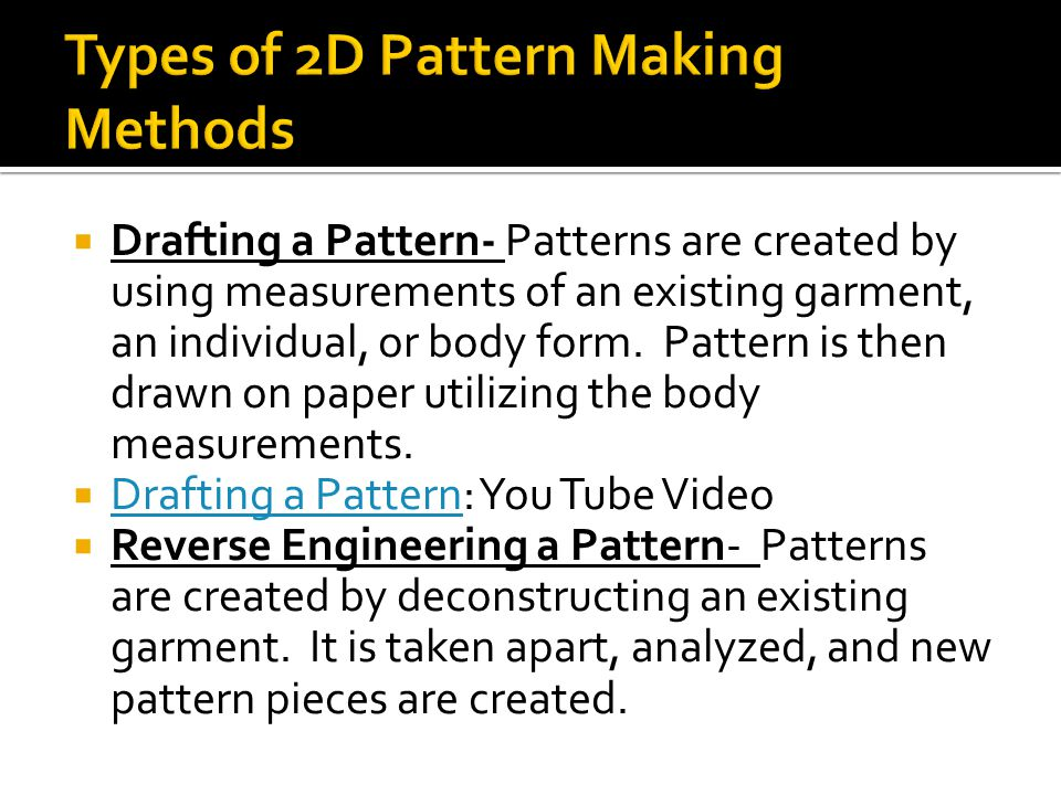  Drafting a Pattern- Patterns are created by using measurements of an existing garment, an individual, or body form.