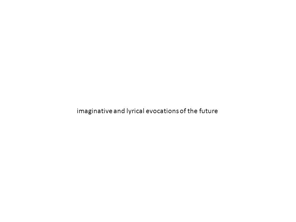 imaginative and lyrical evocations of the future