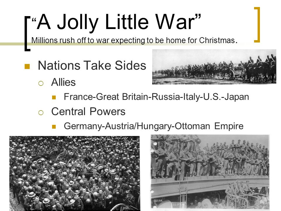 A Disastrous Chain of Events  June 28 th – August 4 th 1914 Assassination of Arch Duke Ferdinand Austro-Hung declares war on Serbia Russia vows to Protect Serbia Germany vows to protect Austro-Hung Russia mobilizes to German/Polish Boarder Germany fears attack and attacks Russia France allies with Russia based on old treaty Germany invades France through Belgium and Luxemburg Britain declares war on Germany for invasion