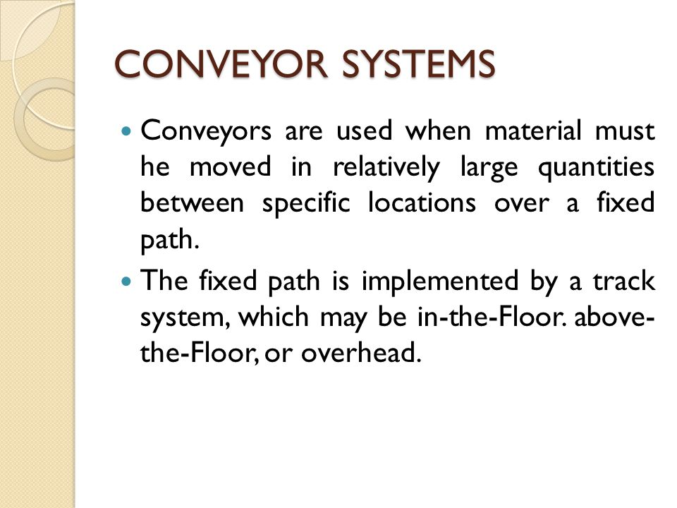 Categories of Conveyors Powered Conveyors: In powered conveyors, the power mechanism is contained in the fixed path, using chains.