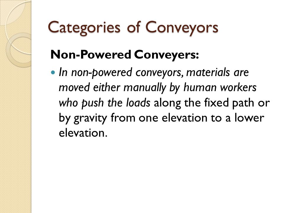 Conveyor Operations and Features Continuous motion conveyors move at a constant velocity Vc along the path.